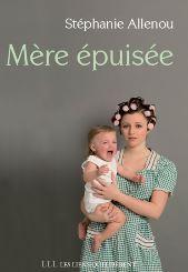 """""""Mère épuisée"""" : le burn out des mamans, par Stéphanie Allenou"""