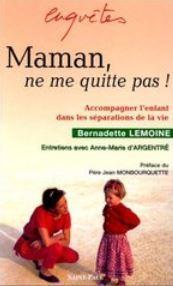 """""""Maman, ne me quitte pas !"""" Bernadette Lemoine"""