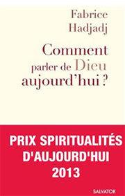 Fabrice Hadjadj : comment parler de Dieu aujourd'hui ?